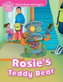 Image for Oxford Read and Imagine: Starter: Rosie's Teddy Bear : Oxford Read and Imagine provides great stories to read and enjoy, with language support, activities, and projects. Follow Rosie, Ben, and Grandpa