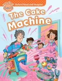 Oxford Read and Imagine: Beginner:: The Cake Machine