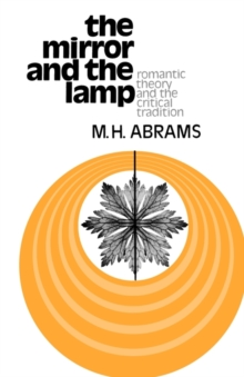 Image for The mirror and the lamp  : romantic theory and the critical tradition