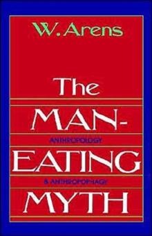 Image for The man-eating myth  : anthropology & anthropophagy