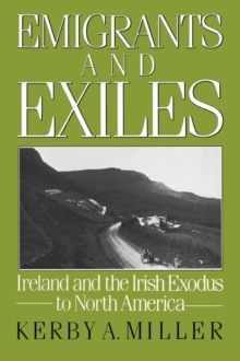 Image for Emigrants and Exiles : Ireland and the Irish Exodus to North America