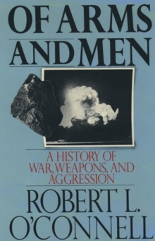 Image for Of arms and men  : a history of war, weapons, and aggression