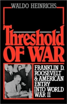 Image for Threshold of war  : Franklin D. Roosevelt and American entry in World War II