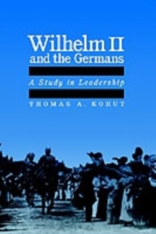 Image for Wilhelm II and the Germans : A Study in Leadership