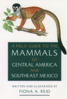 A Field Guide to the Mammals of Central America and Southeast Mexico