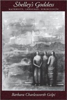 Image for Shelley's Goddess : Maternity, Language, Subjectivity