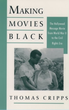 Image for Making Movies Black : The Hollywood Message Movie from World War II to the Civil Rights Era