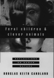 Image for Feral children and clever animals  : reflections on human nature