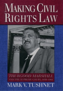 Image for Making civil rights law  : Thurgood Marshall and the Supreme Court, 1936-1961