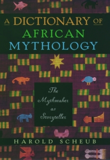A Dictionary of African Mythology: The Mythmaker as Storyteller