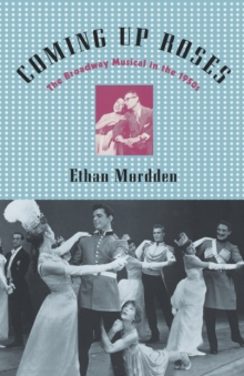 Image for Coming up roses  : the Broadway musical in the 1950s