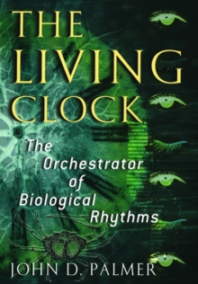 Image for The living clock  : the orchestrator of biological rhythms