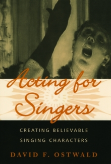 Image for Acting for singers  : creating believable singing characters