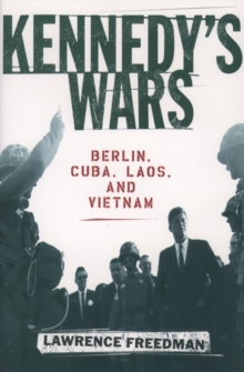 Image for Kennedy's wars  : Berlin, Cuba, Laos, and Vietnam