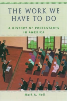 Image for The Work We Have to Do : A History of Protestants in America
