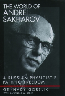 Image for The world of Andrei Sakharov  : a Russian physicist's path to freedom