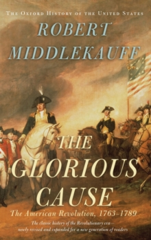 Image for The glorious cause  : the American Revolution, 1763-1789