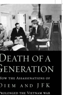 Image for Death of a generation  : how the assassinations of Diem and JFK prolonged the Vietnam War