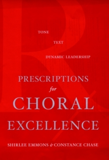 Image for Prescriptions for choral excellence  : tone, text, dynamic leadership