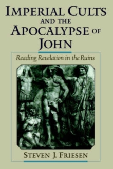 Image for Imperial cults and the apocalypse of John  : reading Revelation in the ruins