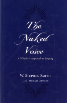 Image for The naked voice  : a wholistic approach to singing
