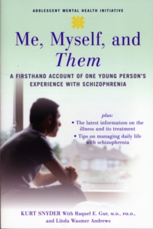 Image for Me, myself, and them  : a firsthand account of one young person's experience with schizophrenia