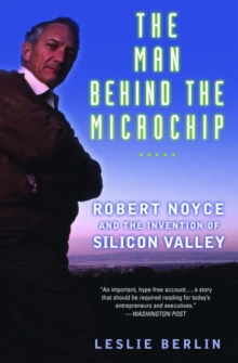 Image for The man behind the microchip  : Robert Noyce and the invention of Silicon Valley
