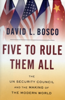Image for Five to rule them all  : the UN Security Council and the making of the modern world