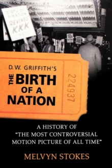 Image for D.W. Griffith's The birth of a nation  : a history of the most controversial motion picture of all time