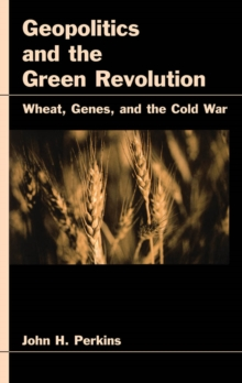 Image for Geopolitics and the green revolution: wheat, genes, and the cold war