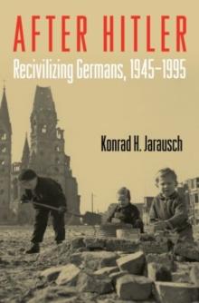 Image for After Hitler  : recivilizing Germans, 1945-1995