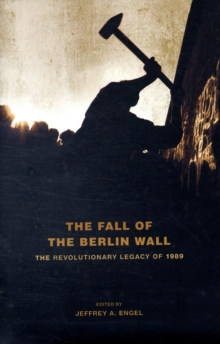 Image for The fall of the Berlin Wall  : the revolutionary legacy of 1989