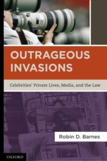 Image for Outrageous Invasions : Celebrities' Private Lives, Media, and the Law