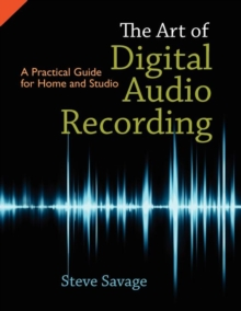 Image for The art of digital audio recording  : a practical guide for home and studio