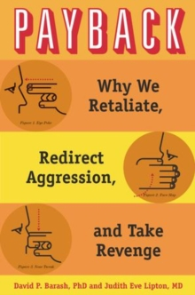 Image for Payback  : why we retaliate, redirect aggression, and take revenge