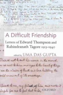 A Difficult Friendship: Letters of Edward Thompson and Rabindranath Tagore 1913-1940