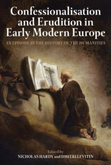 Image for Confessionalisation and Erudition in Early Modern Europe : An Episode in the History of the Humanities