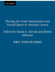 Image for Placing the gods  : sanctuaries and sacred space in ancient Greece