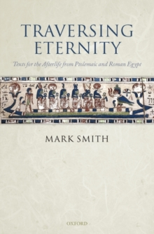 Image for Traversing eternity  : texts for the afterlife from Ptolemaic and Roman Egypt