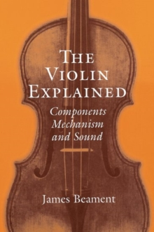 Image for The violin explained  : components, mechanism, and sound