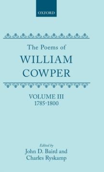 003: The Poems of William Cowper: Volume III: 1785-1800 (Oxford English Texts: William Cowper)