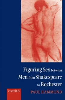 Image for Figuring sex between men from Shakespeare to Rochester