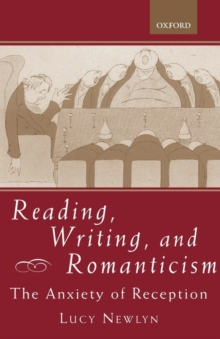 Image for Reading, writing, and Romanticism  : the anxiety of reception