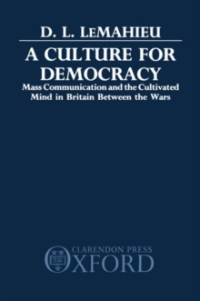 A Culture for Democracy: Mass Communication and the Cultivated Mind in Britain between the Wars