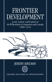 Image for Frontier Development : Land, Labour, and Capital on the Wheatlands of Argentina and Canada 1890-1914