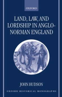 Image for Land, law, and lordship in Anglo-Norman England