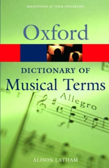 The Oxford dictionary of musical terms - Latham, Alison (Writer and editor of music reference books)