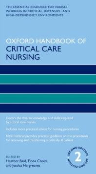 Oxford handbook of critical care nursing - Baid, Heather (Senior Lecturer and Intensive Care Pathway Leader, Seni