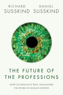 Image for The future of the professions  : how technology will transform the work of human experts