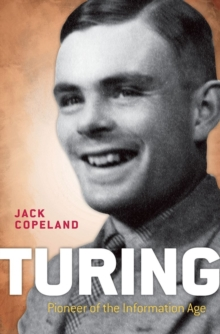 Turing  : pioneer of the information age - Copeland, B. Jack (Professor of Philosophy at the University of Canter
